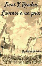 Livaï X Reader : L'avenir A Un Prix [ ENPAUSE ] by AkiruYaboku