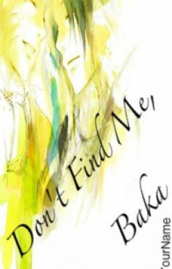 Don't Find Me, Baka |A SasuNaru Tale|