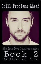 THE TRUE LOVE SURVIVES EVERYTHING  SERIES : STILL PROBLEMS AHEAD by LieveVanSoom