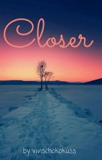 Closer by vivischokokuss