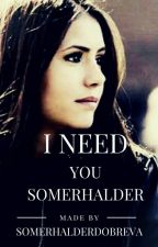 I Need You Somerhalder by Jsmouldy
