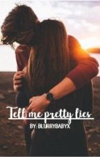 Tell Me Pretty Lies by BlurryBabyx