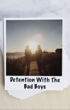Detention With The Badboys by summer_lovin02
