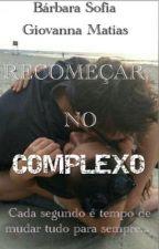 Recomeçar No Complexo  by RNC1102