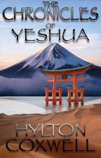 The Chronicles of Yeshua by hyltoncoxwell