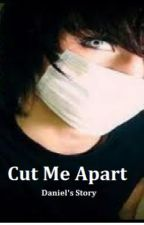 Cut Me Apart (Daniel's Story) by 3mmaRawrs