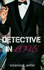 DETECTIVE IN LOVE by voracious_writer