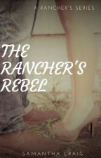 The Rancher's Rebel by LadyDreamWeaver90