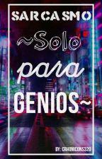 Sarcasmo ~Solo Para Genios~ by Crhonicons320