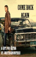 Come Back Again(A supernatural fanfic) by writingmonster12