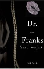 Dr. Franks Sex Therapist #wattys2017 by HollySmith315
