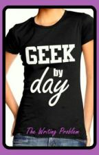 Geek by Day by thewritingproblem