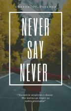 Never Say Never  by xQueen_Of_Dreamsx