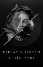 KARGANIN SECDESİ by freedomislost