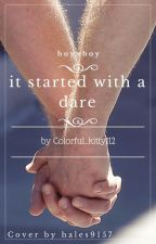 It started with a dare. (Boyxboy) by Colorful_kitty112