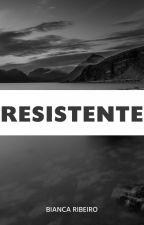 Resistente [DEGUSTAÇÃO] by TheBiancaRibeiro