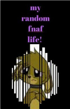 my random/fnaf life by springtrap3332