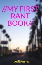 //MY FIRST RANT BOOK// by petiteemma