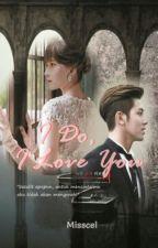 I Do, I Love You! by Misscelyunjae