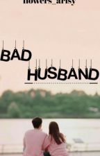 I Love You My Bad Husband by flowers_arisy