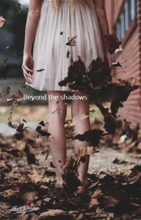 Beyond the shadows by rippingroses