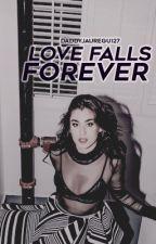 Love Falls Forever || Lauren /You  by DaddyJauregui27