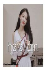 Here I Am Book 1(Yein Lovelyz and Jungkook BTS) by TheLoverStar