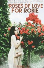 Roses of love for Rosie. by liibiie_lu