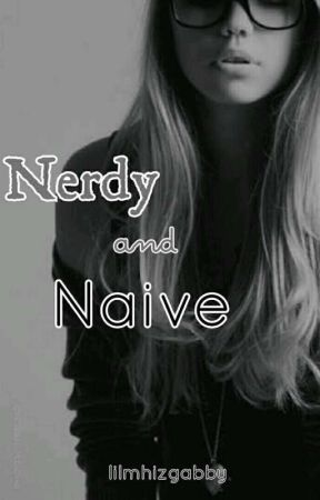 Nerdy And Naive |ON HOLD by lilmhizgabby