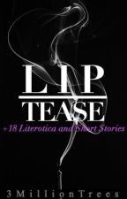 Lip Tease || +18 Literotica and Short Stories by 3milliontrees
