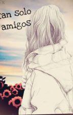 ¿Tan solo amigos? by Librosysoledad88