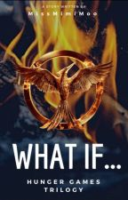What if... (Hunger Games Trilogy) by MissMimiMoo