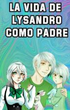 La Vida De Lysandro Como Padre by fan-fics_cdm