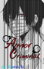 Amor Criminal (Yaoi) by Shadow-Ela