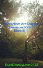 My Parents Are Maggie Greene and Glenn Rhee!!!!! by DuckDynastyLover2013