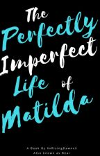 The Perfectly Imperfect Life of Matilda by XxRisingDawnxX