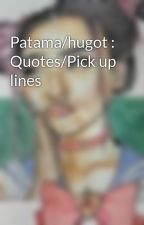Patama/hugot : Quotes/Pick up lines by drawntodarkness