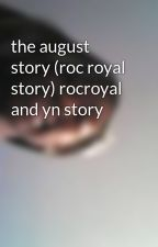 the august story (roc royal story) rocroyal and yn story by k_bossy