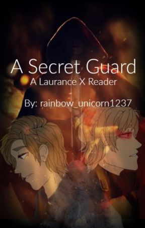 A Secret Guard (Laurance X Reader Edition!) by rainbow_unicorn1237