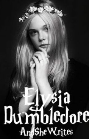 Elysia Dumbledore [A Harry Potter Fan Fiction] by AndSheWrites