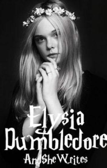 Elysia Dumbledore [A Harry Potter Fan Fiction]