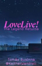 Love Live! The Legend Returns by KaltherWandrell