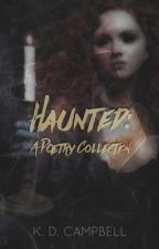 Haunted: A poetry collection. by KDCampbell