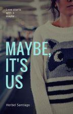 Maybe, It's Us by herbelsantiago