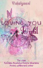 Loving you until the end by Violistyaant_