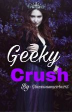 Geeky Crush by glazeisaunicorn215