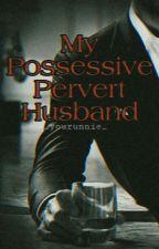 My Possessive Pervert Husband by imalittlebitpsycho