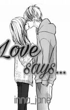 Love says...[ COMPLETED] by inna_jane