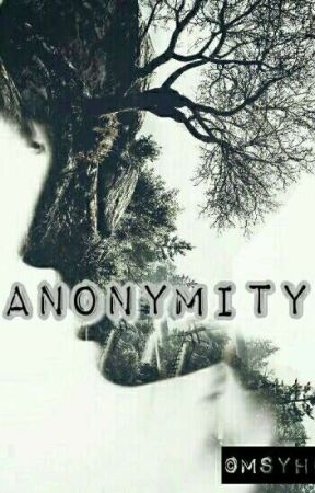 ANONYMITY by freakydeaky9