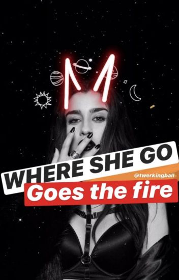 Where She Go, Goes the Fire. (CAMREN) Terminada.